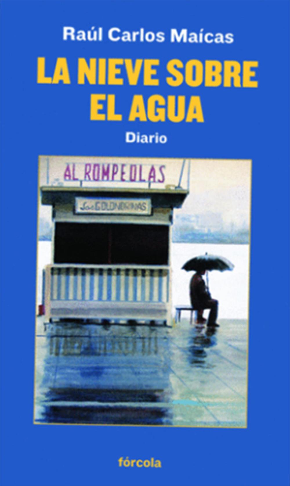 """""""La nieve sobre el agua"""" es el nuevo libro de Raúl Carlos Maícas"""